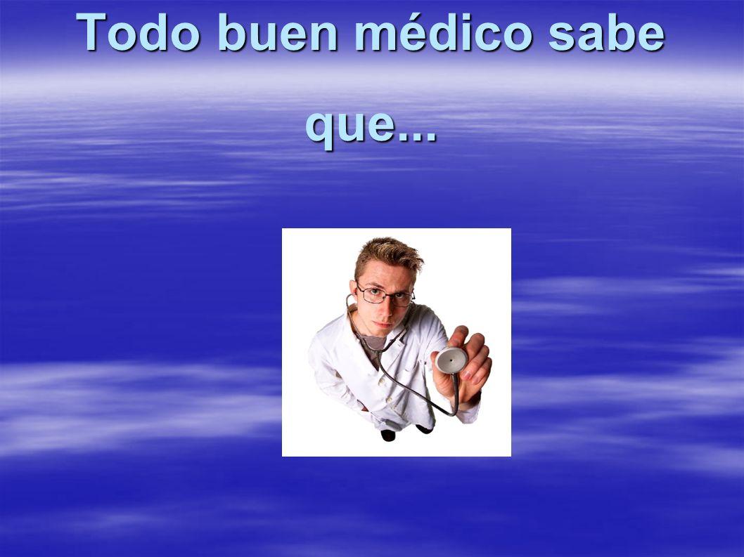Todo buen médico sabe que...