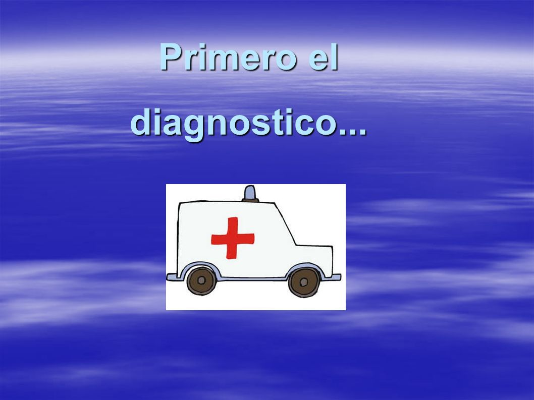 Primero el diagnostico...