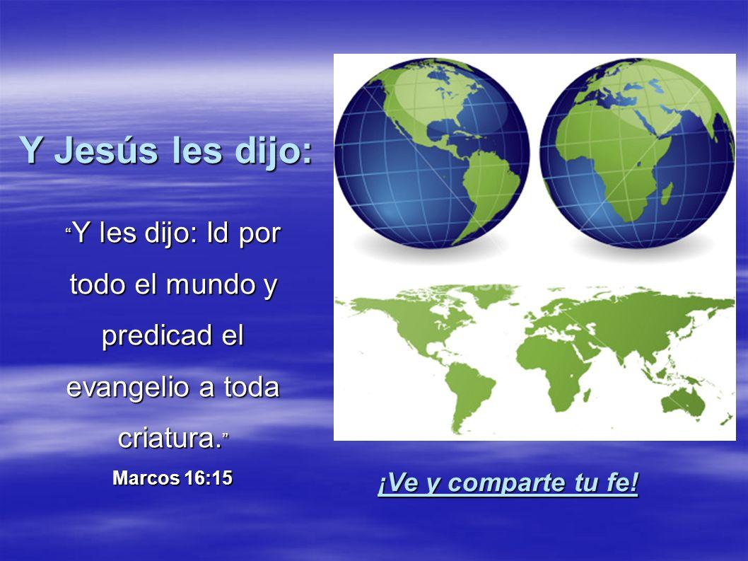 Y Jesús les dijo: ¡Ve y comparte tu fe!