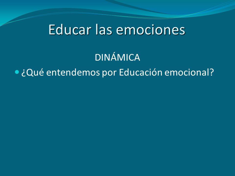 Educar las emociones DINÁMICA ¿Qué entendemos por Educación emocional