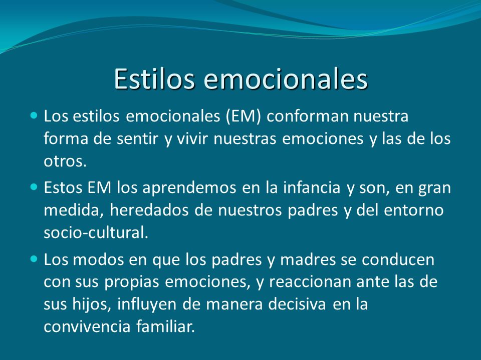 Estilos emocionalesLos estilos emocionales (EM) conforman nuestra forma de sentir y vivir nuestras emociones y las de los otros.