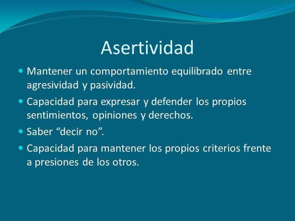 Asertividad Mantener un comportamiento equilibrado entre agresividad y pasividad.
