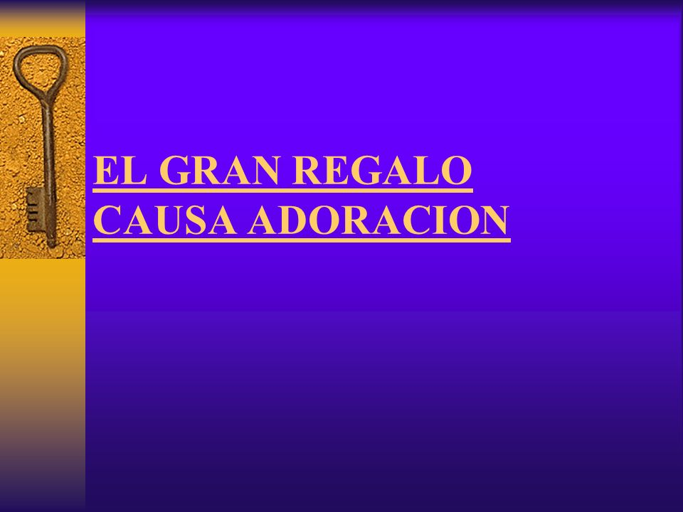 EL GRAN REGALO CAUSA ADORACION