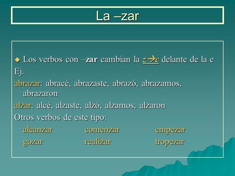 La –zar Los verbos con –zar cambian la zc delante de la e Ej.
