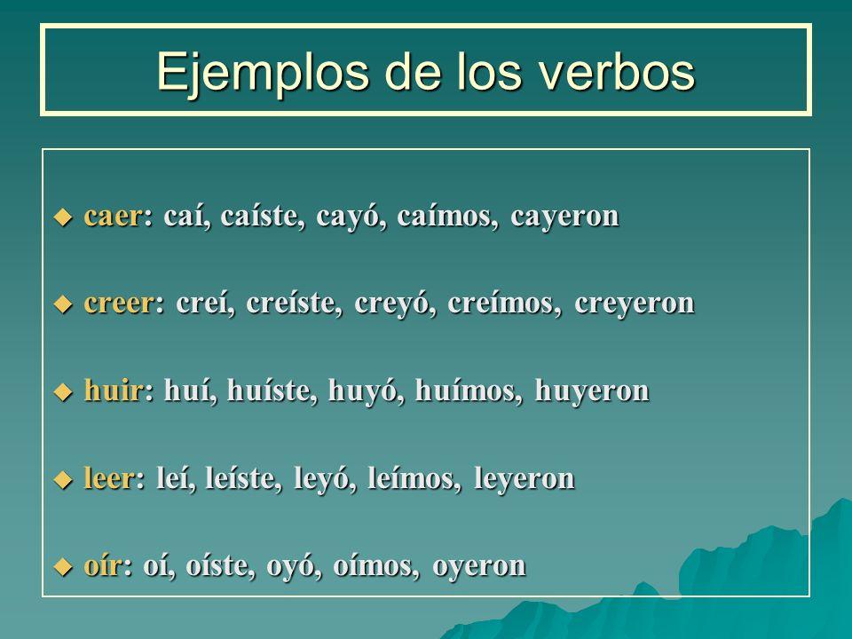 Ejemplos de los verbos caer: caí, caíste, cayó, caímos, cayeron