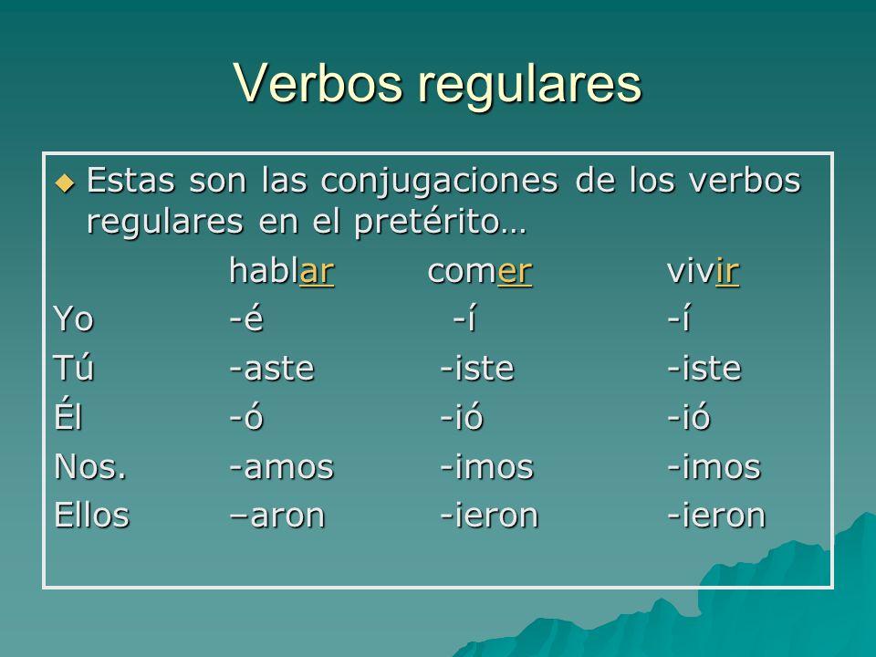 Verbos regulares Estas son las conjugaciones de los verbos regulares en el pretérito… hablar comer vivir.