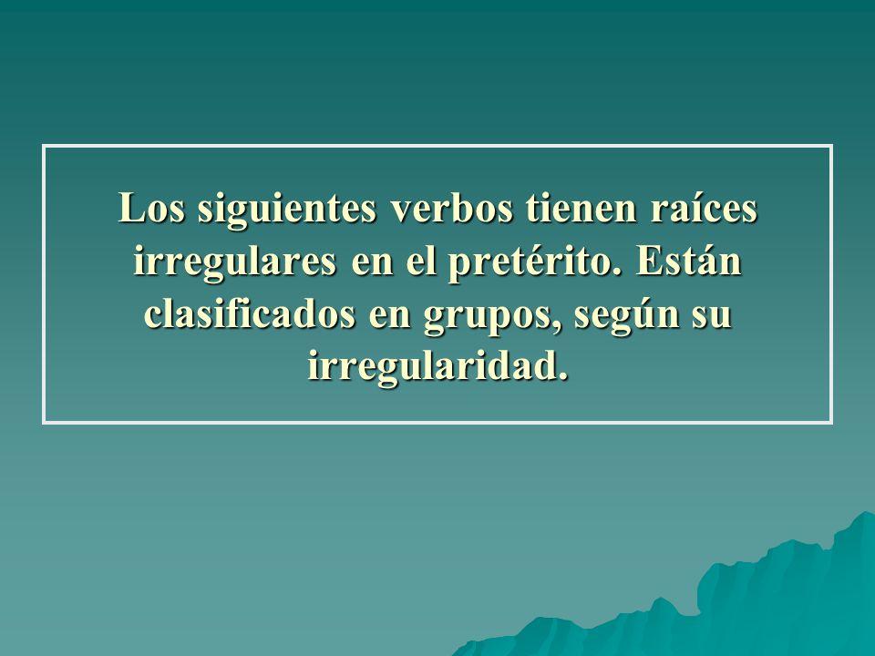 Los siguientes verbos tienen raíces irregulares en el pretérito