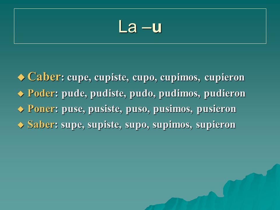 La –u Caber: cupe, cupiste, cupo, cupimos, cupieron