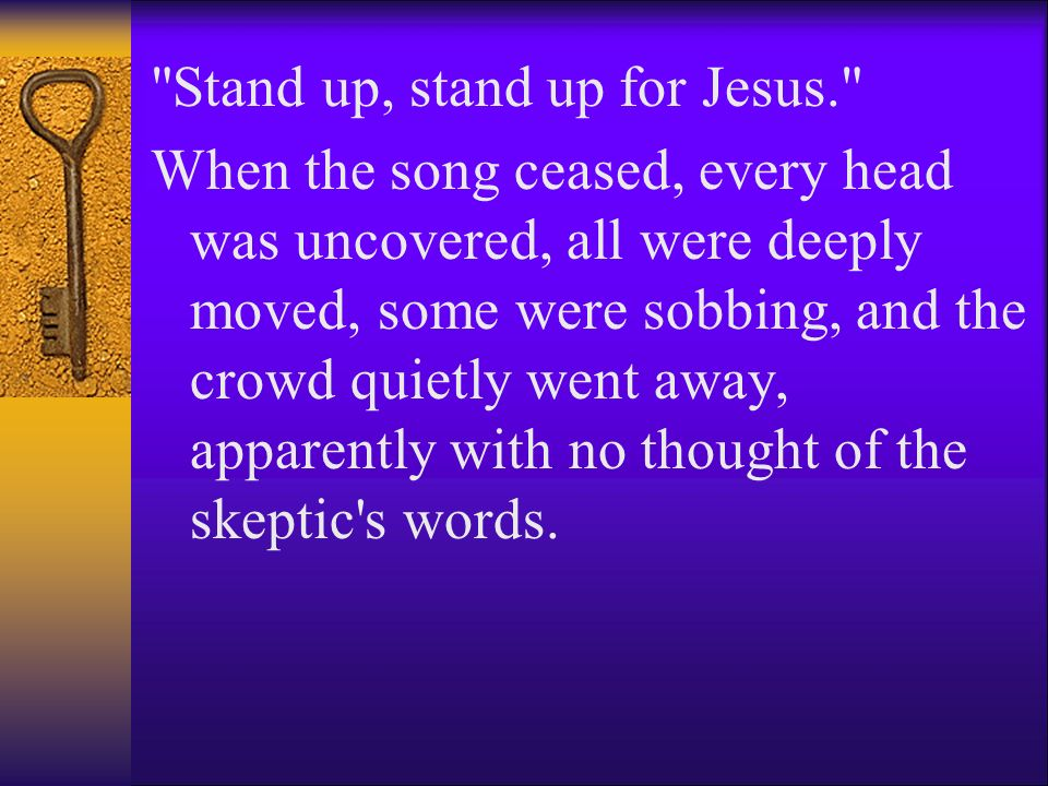 Stand up, stand up for Jesus.