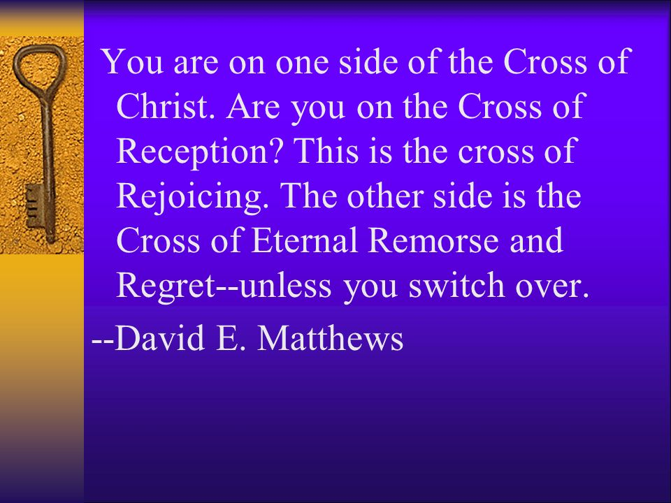 You are on one side of the Cross of Christ