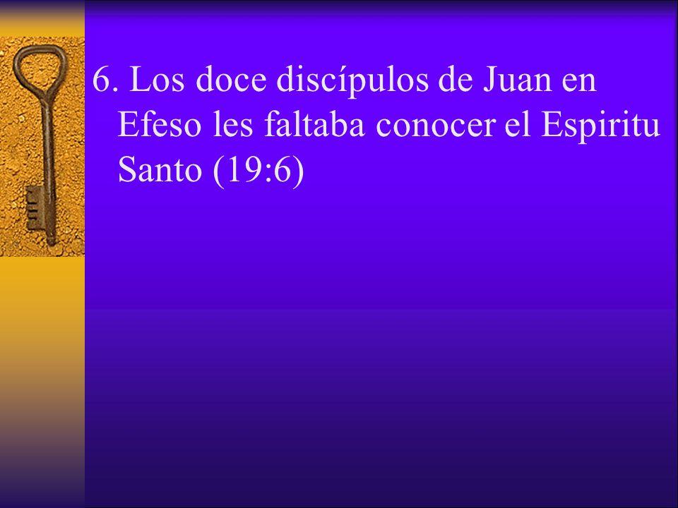 6. Los doce discípulos de Juan en Efeso les faltaba conocer el Espiritu Santo (19:6)