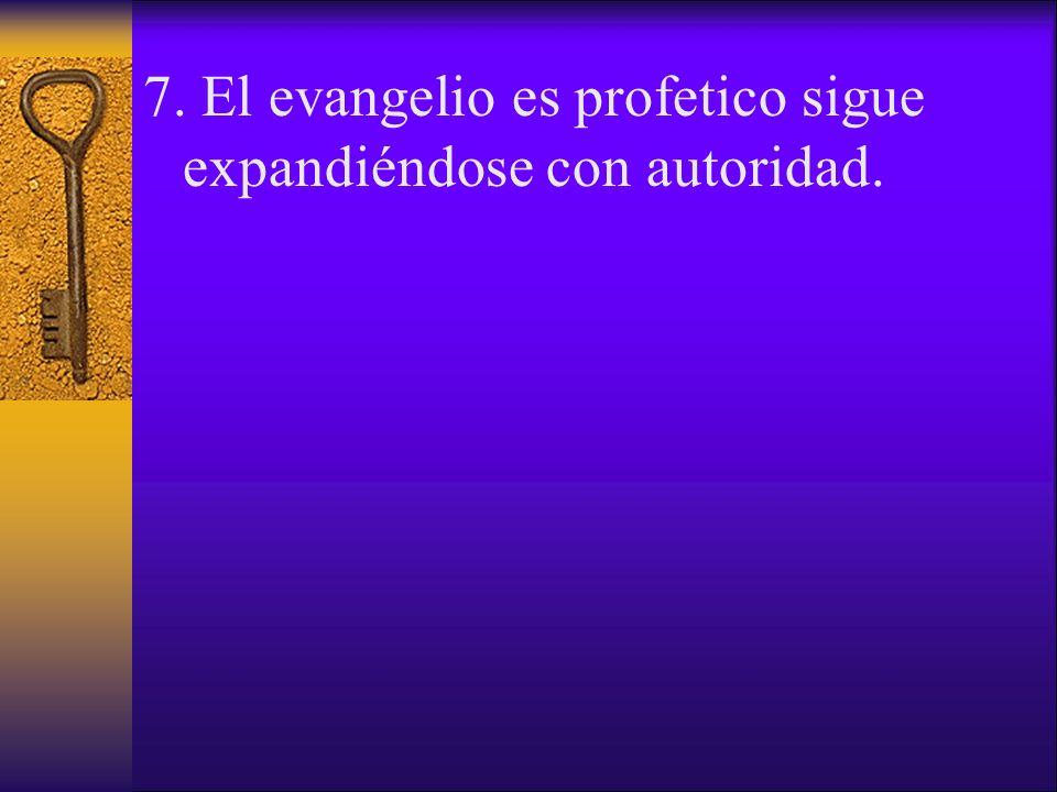 7. El evangelio es profetico sigue expandiéndose con autoridad.