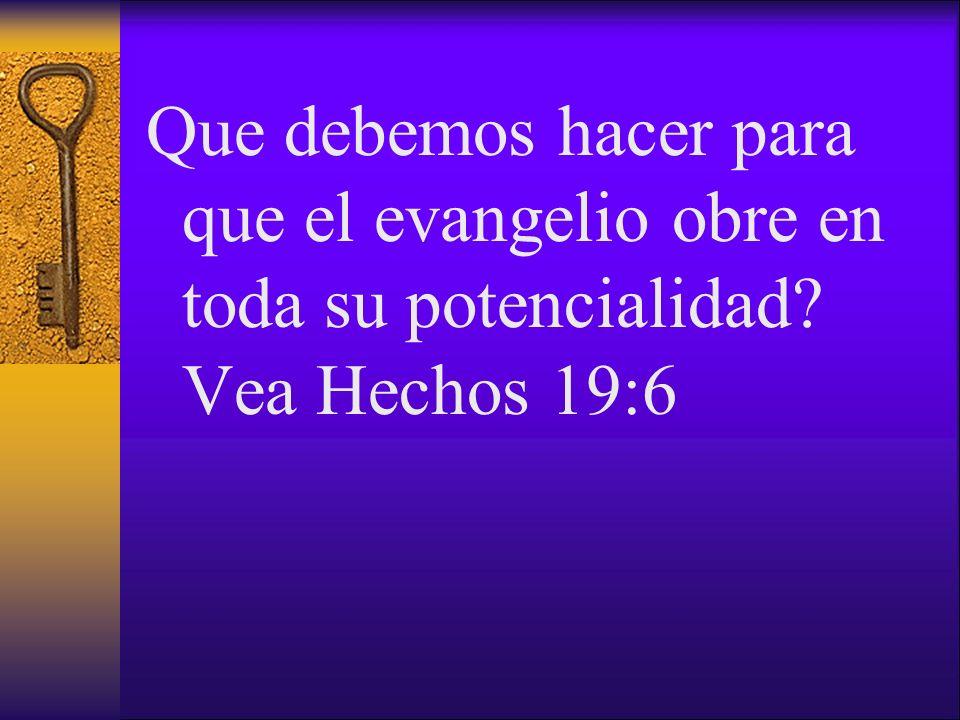 Que debemos hacer para que el evangelio obre en toda su potencialidad
