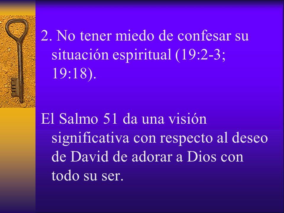 2. No tener miedo de confesar su situación espiritual (19:2-3; 19:18).