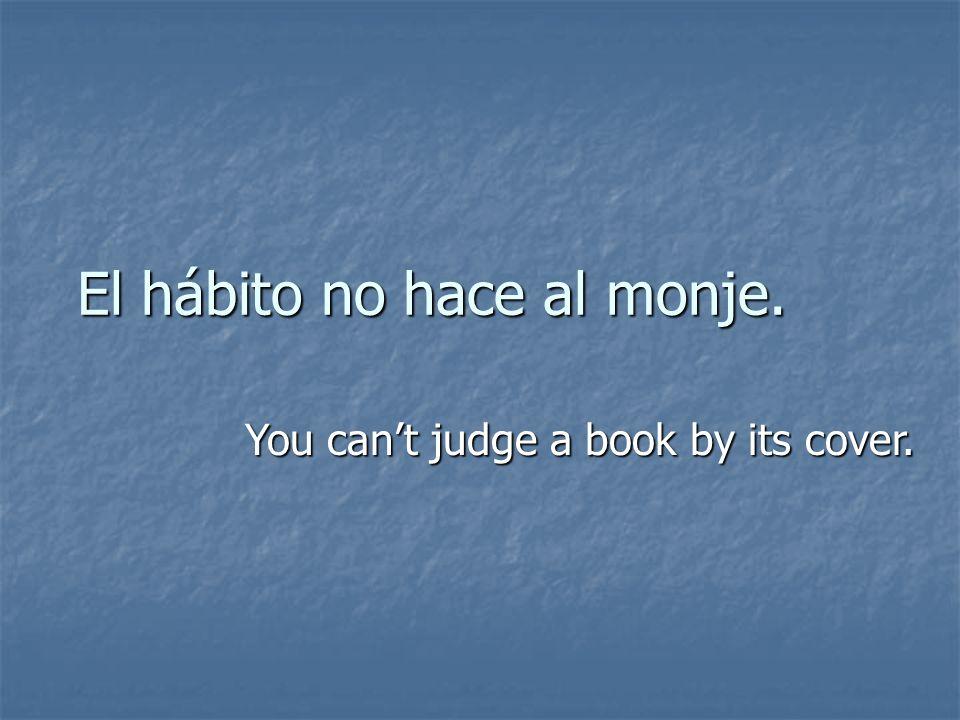 El hábito no hace al monje.