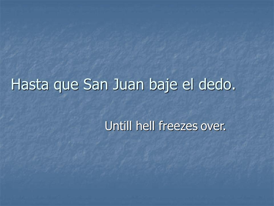 Hasta que San Juan baje el dedo.