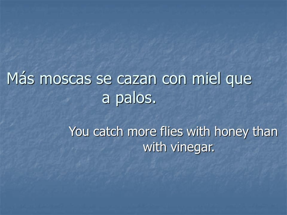 Más moscas se cazan con miel que a palos.