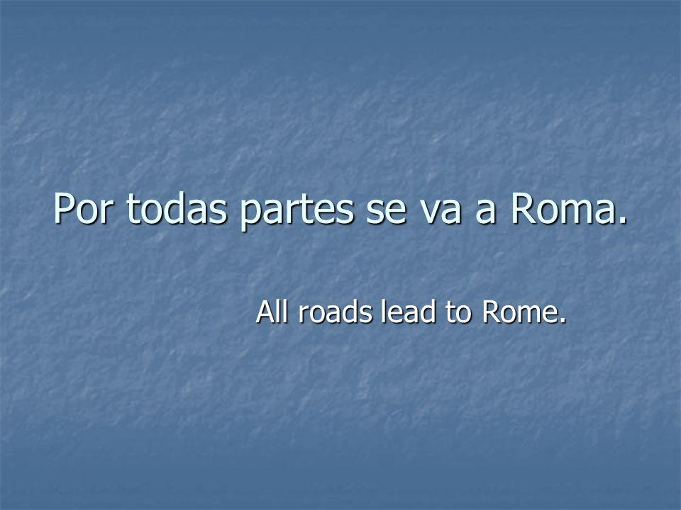 Por todas partes se va a Roma.