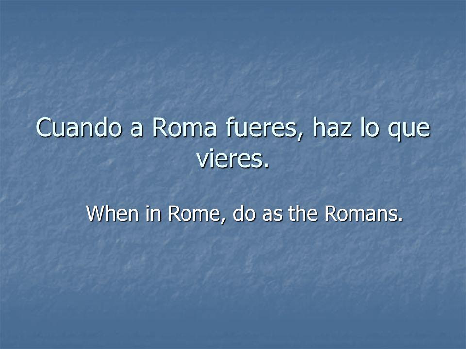 Cuando a Roma fueres, haz lo que vieres.
