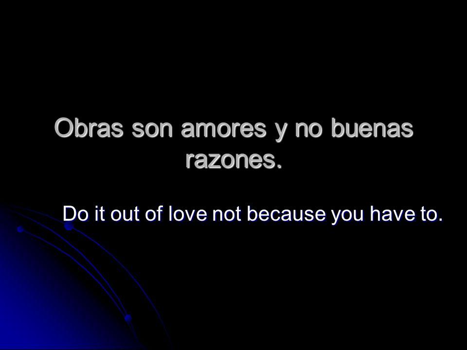 Obras son amores y no buenas razones.
