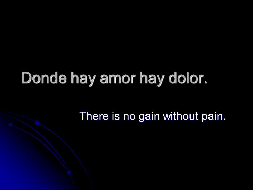 Donde hay amor hay dolor.