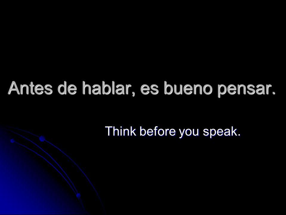 Antes de hablar, es bueno pensar.