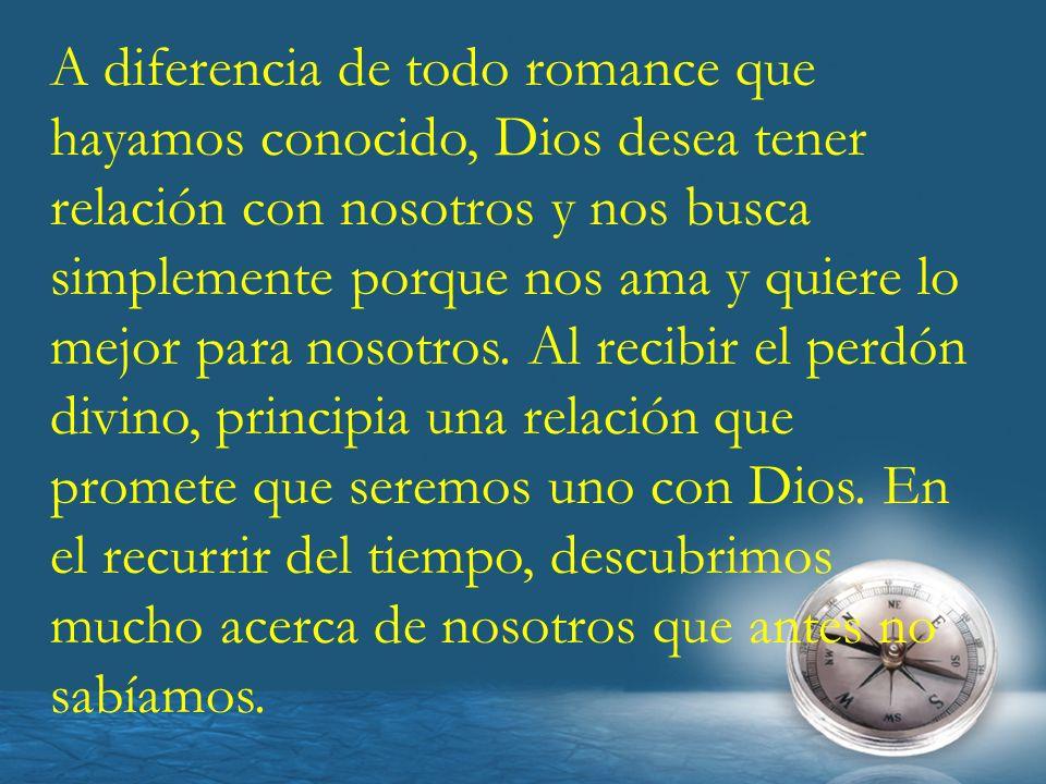 A diferencia de todo romance que hayamos conocido, Dios desea tener relación con nosotros y nos busca simplemente porque nos ama y quiere lo mejor para nosotros.