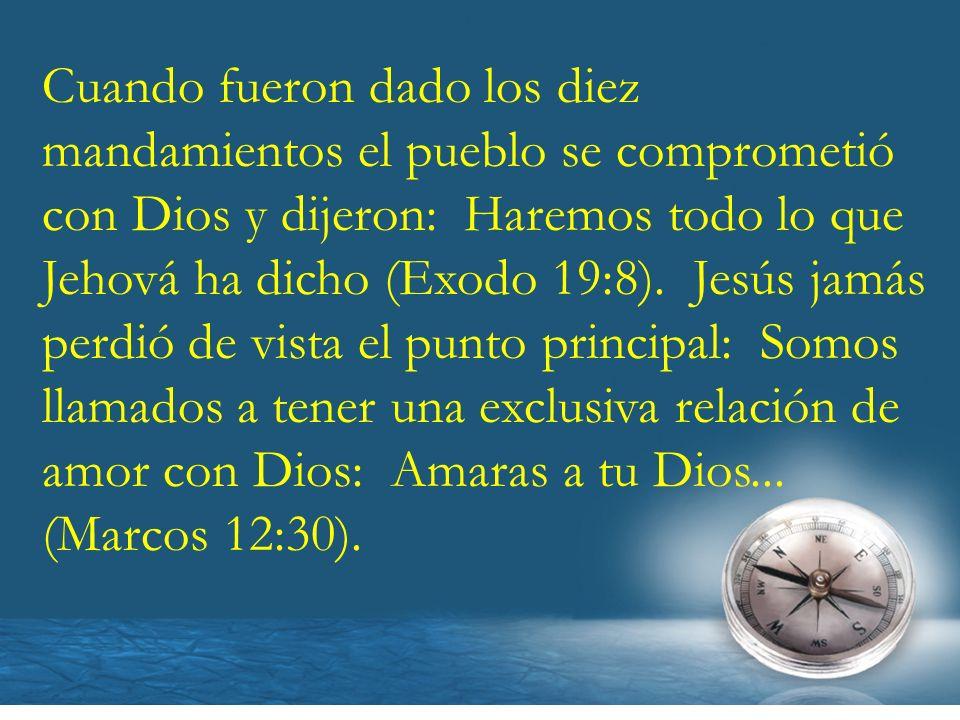 Cuando fueron dado los diez mandamientos el pueblo se comprometió con Dios y dijeron: Haremos todo lo que Jehová ha dicho (Exodo 19:8).