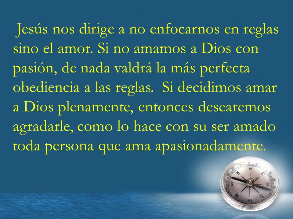 Jesús nos dirige a no enfocarnos en reglas sino el amor