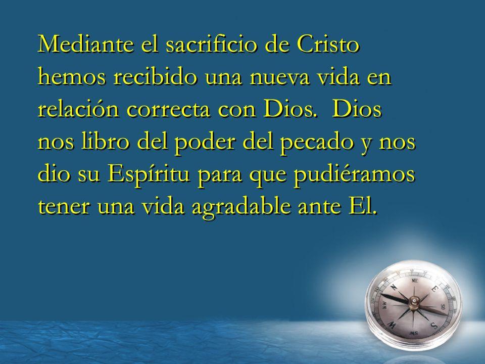 Mediante el sacrificio de Cristo hemos recibido una nueva vida en relación correcta con Dios.