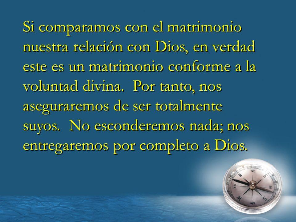 Si comparamos con el matrimonio nuestra relación con Dios, en verdad este es un matrimonio conforme a la voluntad divina.