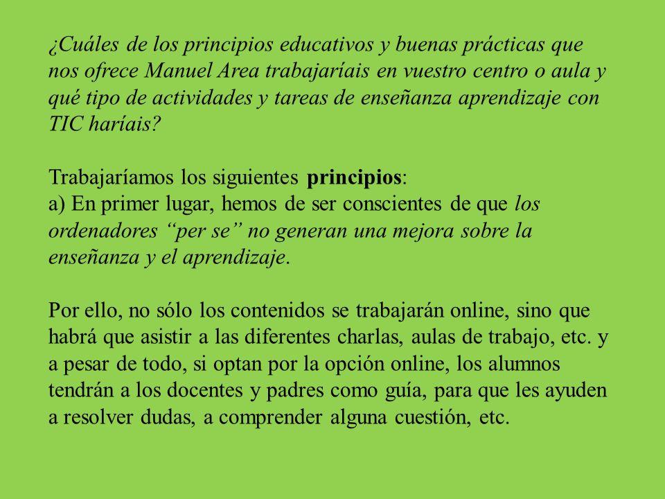 ¿Cuáles de los principios educativos y buenas prácticas que nos ofrece Manuel Area trabajaríais en vuestro centro o aula y qué tipo de actividades y tareas de enseñanza aprendizaje con TIC haríais