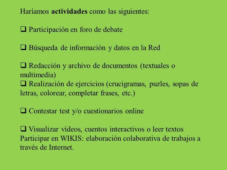 Haríamos actividades como las siguientes:
