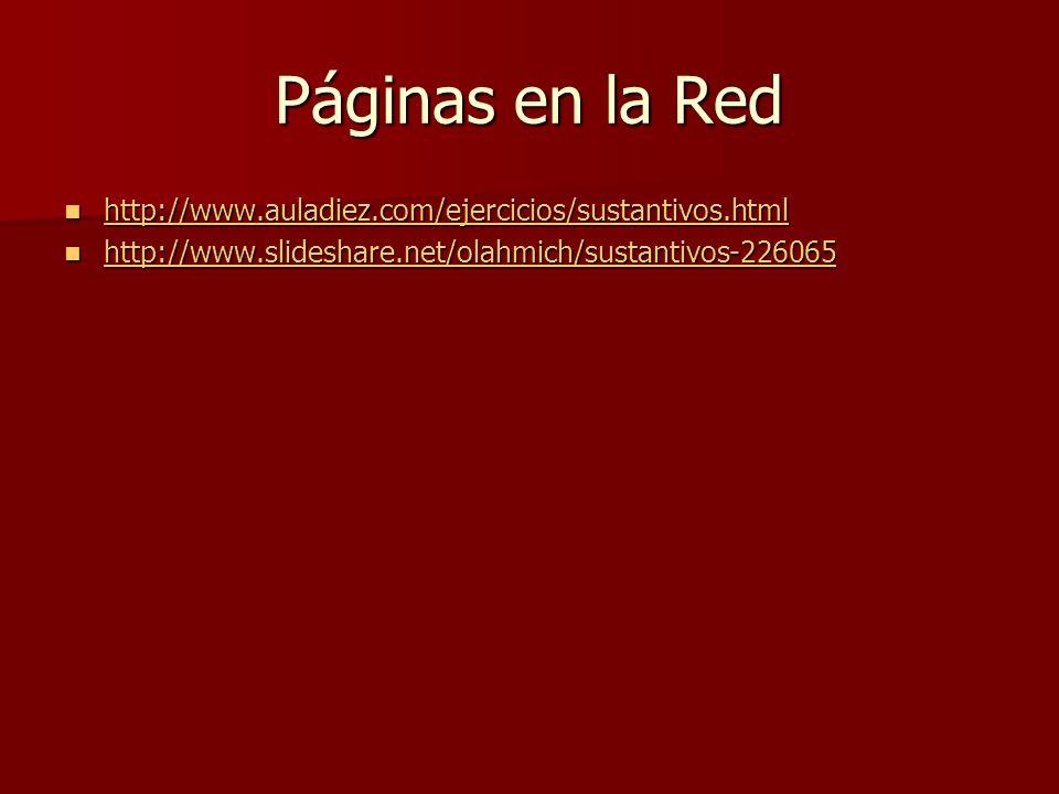 Páginas en la Red http://www.auladiez.com/ejercicios/sustantivos.html