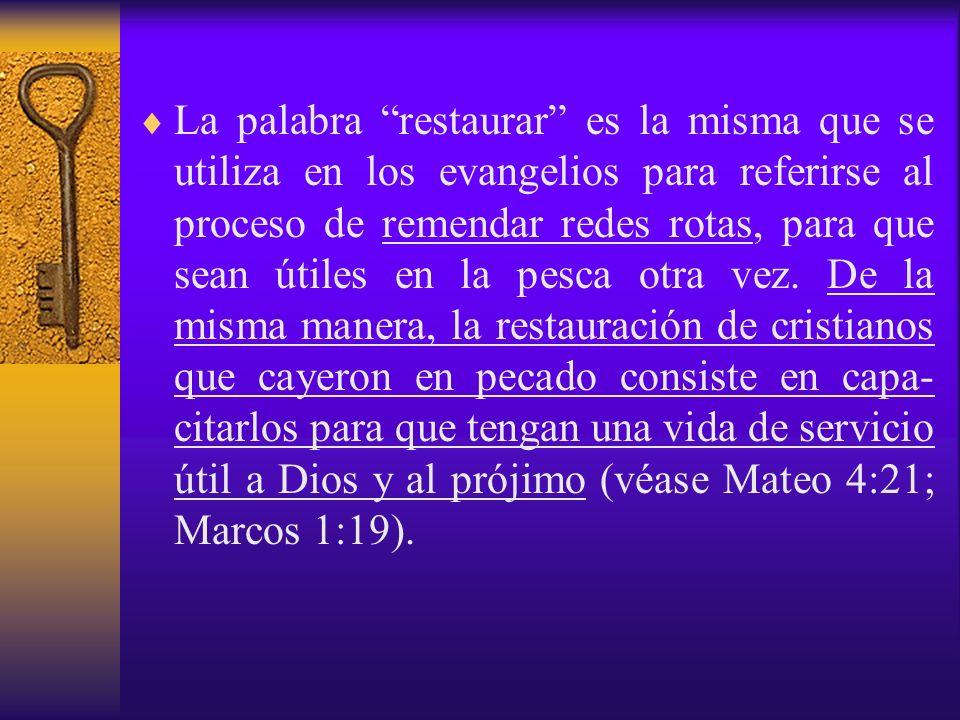 La palabra restaurar es la misma que se utiliza en los evangelios para referirse al proceso de remendar redes rotas, para que sean útiles en la pesca otra vez.