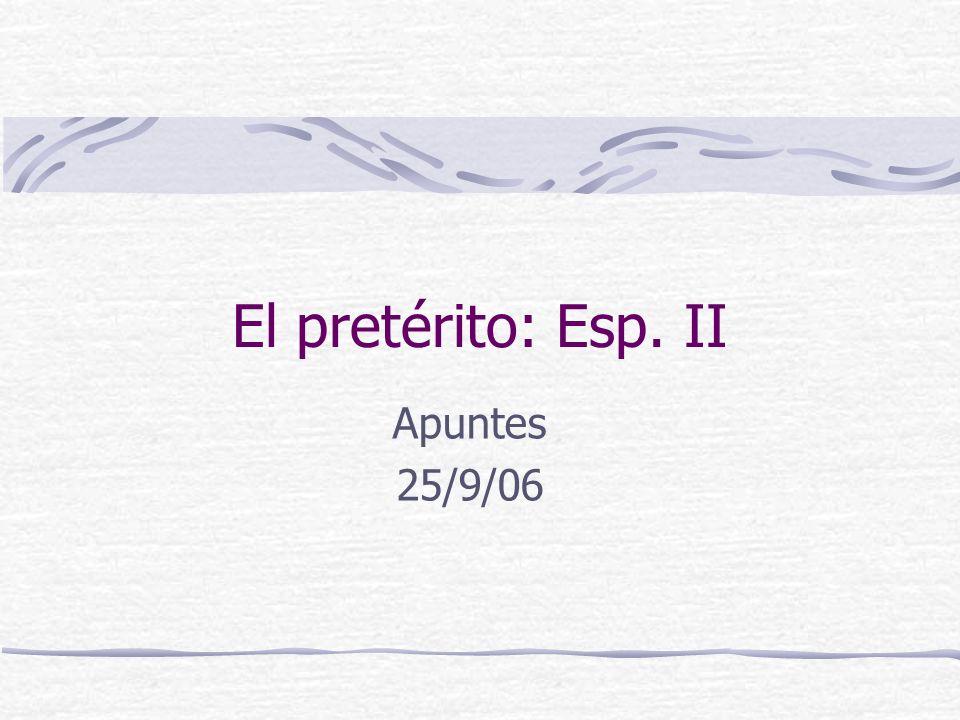 El pretérito: Esp. II Apuntes 25/9/06
