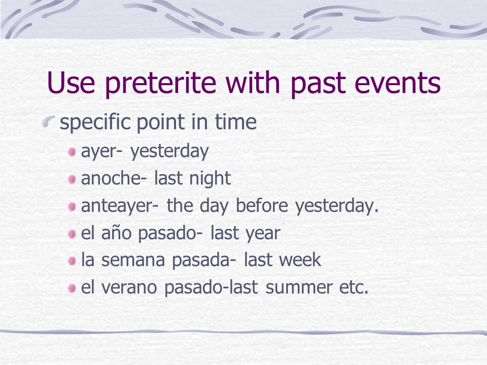 Use preterite with past events
