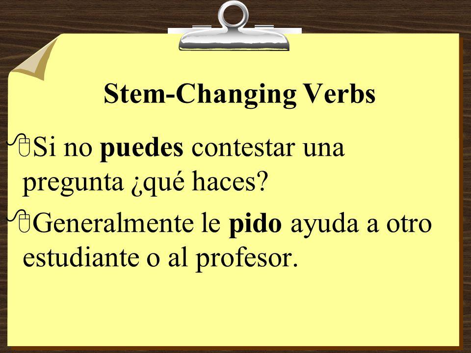 Stem-Changing Verbs Si no puedes contestar una pregunta ¿qué haces.