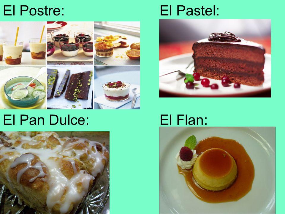 El Postre: El Pastel: El Pan Dulce: El Flan: