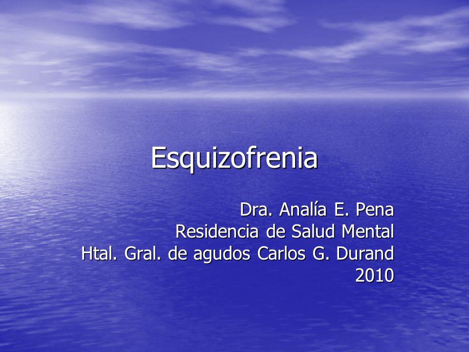Esquizofrenia Dra. Analía E. Pena Residencia de Salud Mental