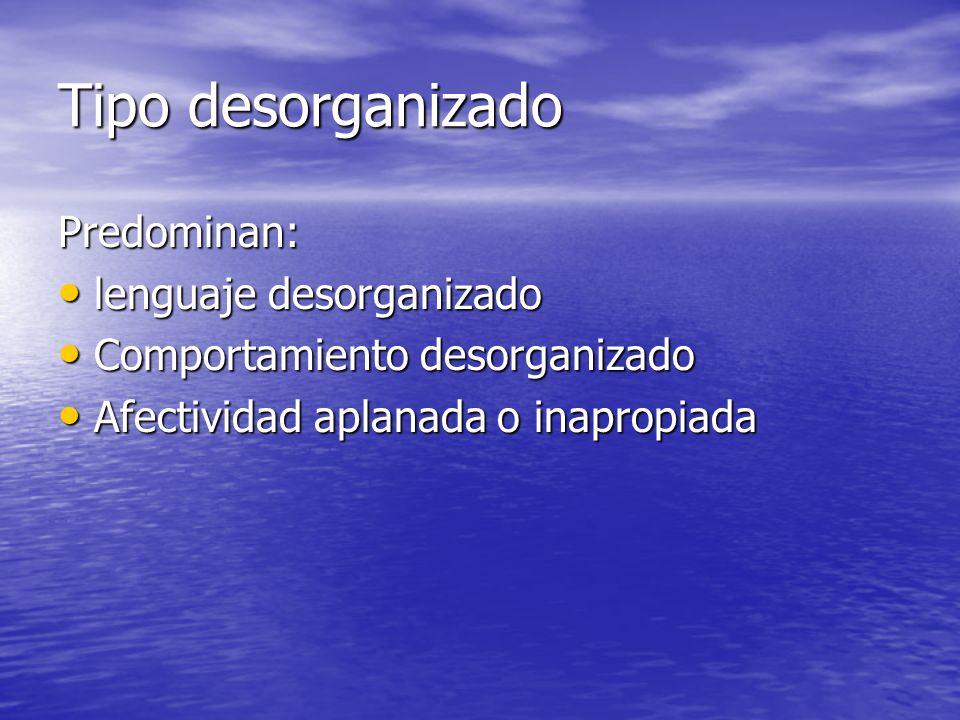 Tipo desorganizado Predominan: lenguaje desorganizado