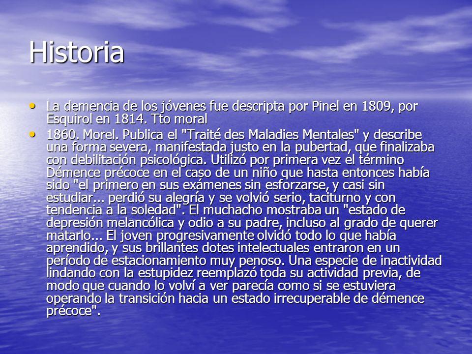 Historia La demencia de los jóvenes fue descripta por Pinel en 1809, por Esquirol en 1814. Tto moral.