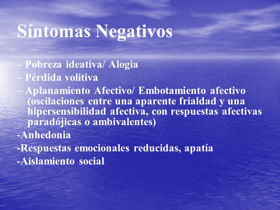 Síntomas Negativos – Pobreza ideativa/ Alogia – Pérdida volitiva