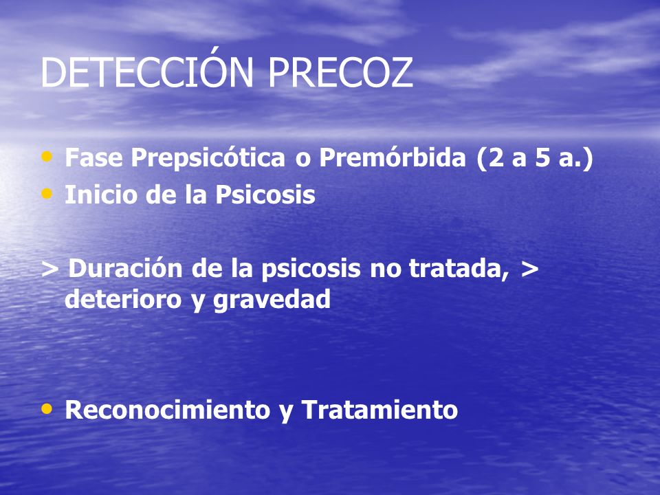 DETECCIÓN PRECOZ Fase Prepsicótica o Premórbida (2 a 5 a.)