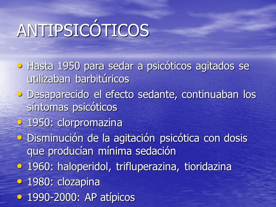ANTIPSICÓTICOS Hasta 1950 para sedar a psicóticos agitados se utilizaban barbitúricos.