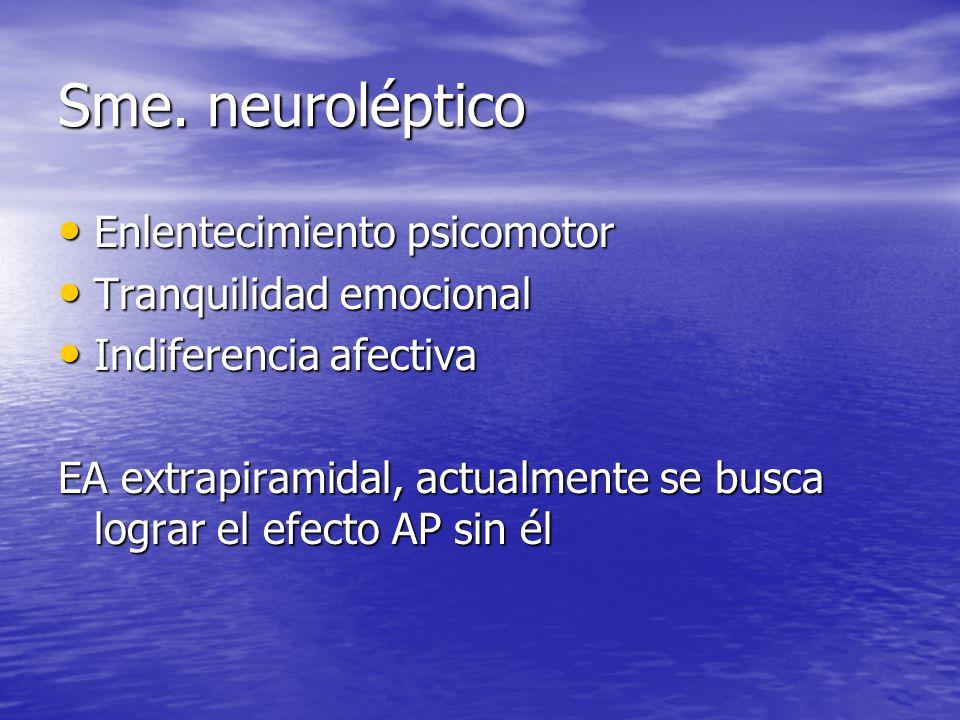 Sme. neuroléptico Enlentecimiento psicomotor Tranquilidad emocional