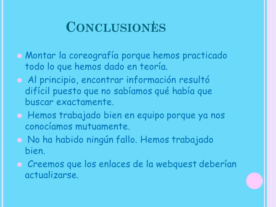 Conclusiones I. Montar la coreografía porque hemos practicado todo lo que hemos dado en teoría.