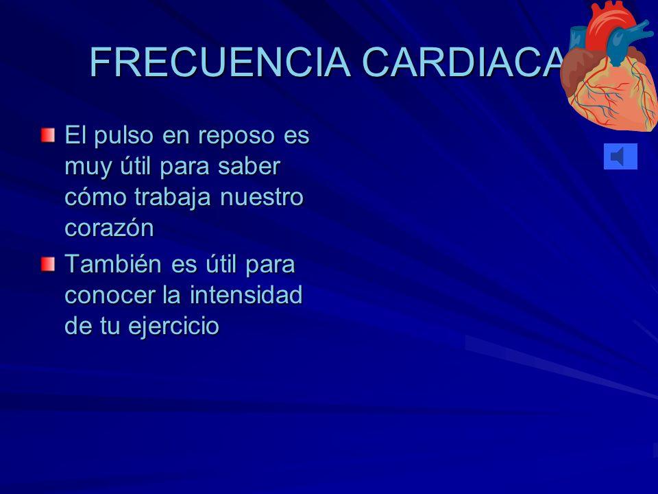 FRECUENCIA CARDIACA El pulso en reposo es muy útil para saber cómo trabaja nuestro corazón.