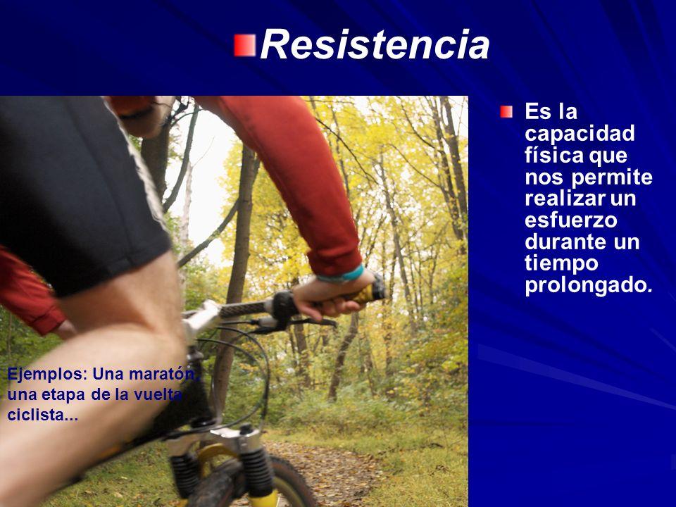 Resistencia Es la capacidad física que nos permite realizar un esfuerzo durante un tiempo prolongado.