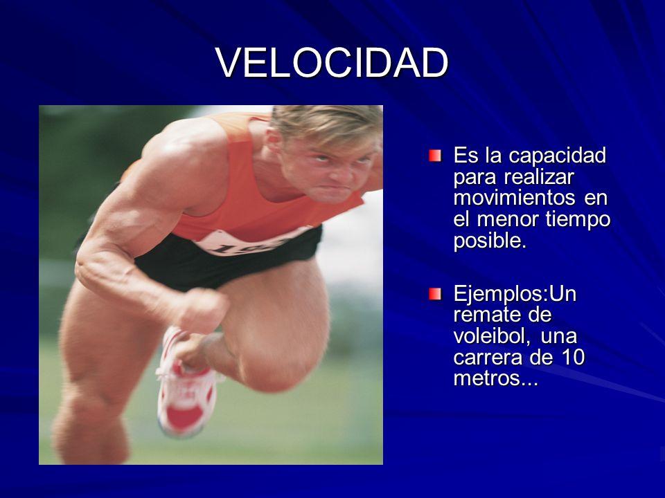 VELOCIDAD Es la capacidad para realizar movimientos en el menor tiempo posible.